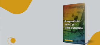 Google Ads ile A'dan Z'ye Dijital Pazarlama